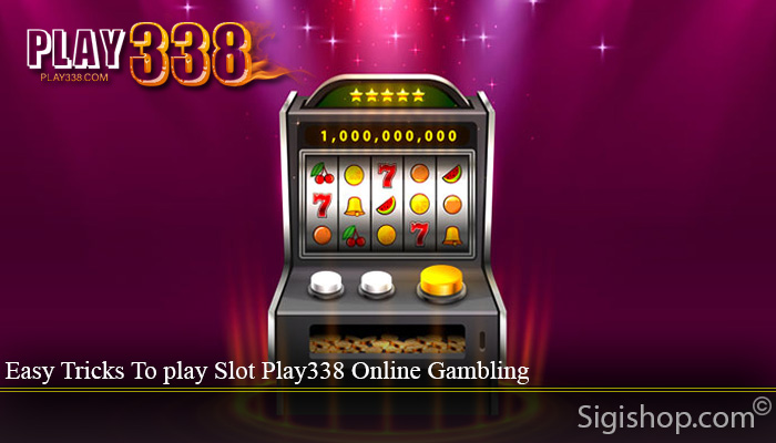 Easy Tricks To play Slot Play338 Online Gambling