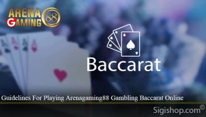 Guidelines For Playing Arenagaming88 Gambling Baccarat Online