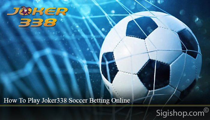How To Play Joker338 Soccer Betting Online