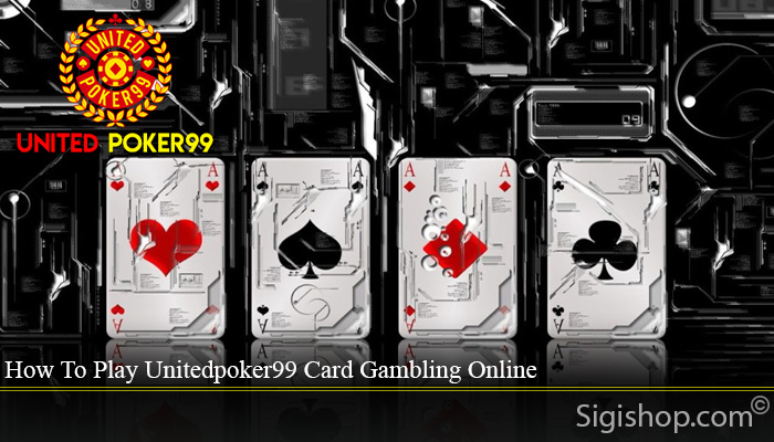 How To Play Unitedpoker99 Card Gambling Online
