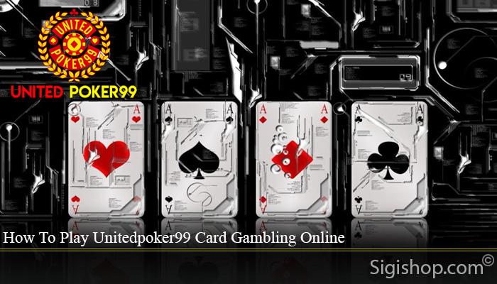 How To Play Unitedpoker99 Card Gambling Online