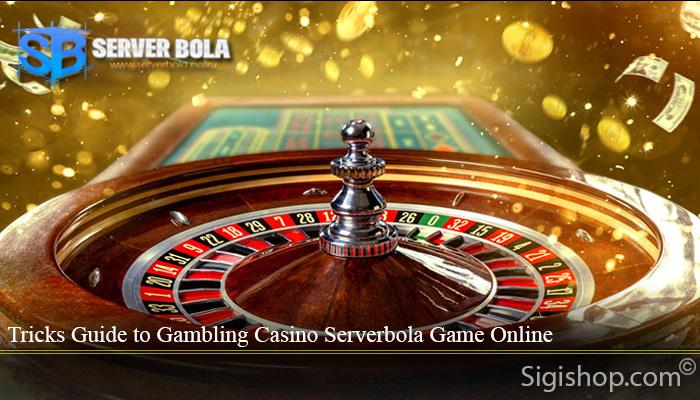 Tricks Guide to Gambling Casino Serverbola Game Online