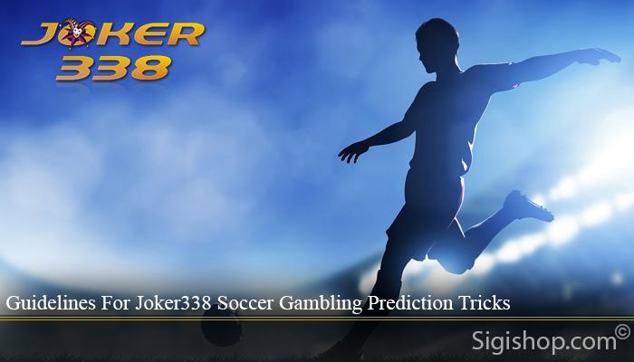 Guidelines For Joker338 Soccer Gambling Prediction Tricks