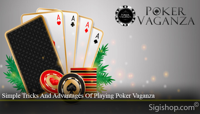 Simple Tricks And Advantages Of Playing Poker Vaganza